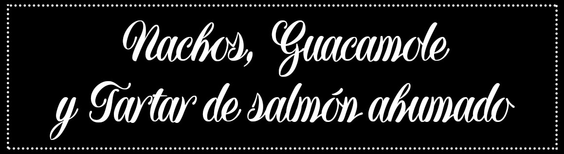Cabecera_Nachos, guamacole y salmón