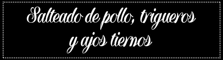 Cabecera_Pollo, trigueros y ajos tiernos