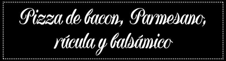 Cabecera_Pizza-bacon-parmesano-rucula-balsamico