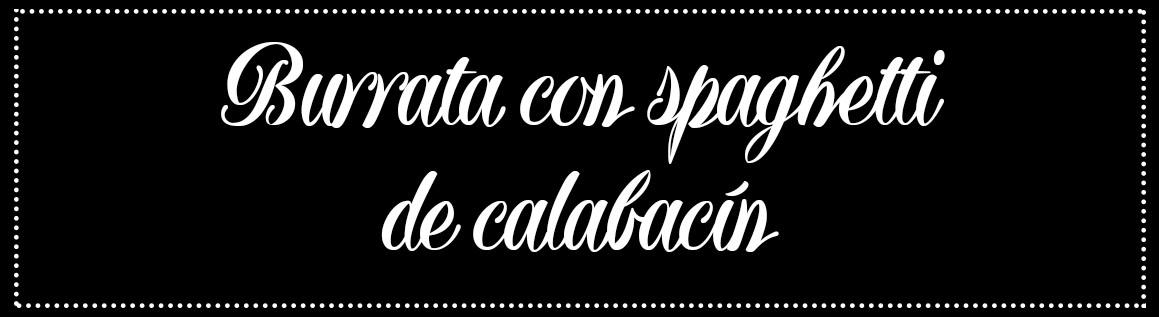 Cabecera_Burrata y Spaghetti de calabacín